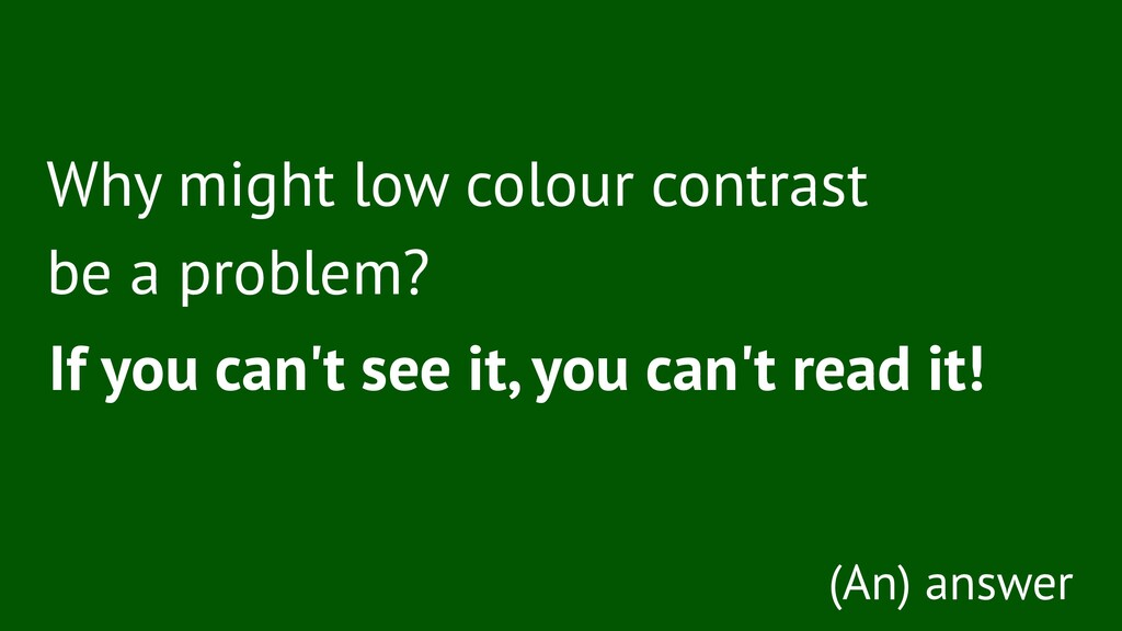Why might low colour contrast be a problem? If ...