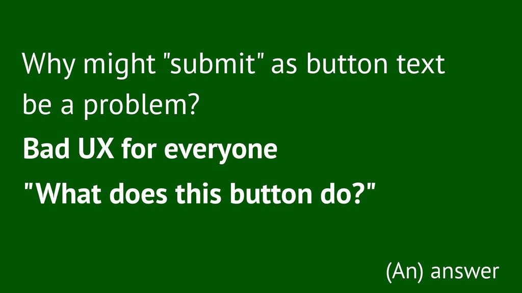 """Why might """"submit"""" as button text be a problem?..."""