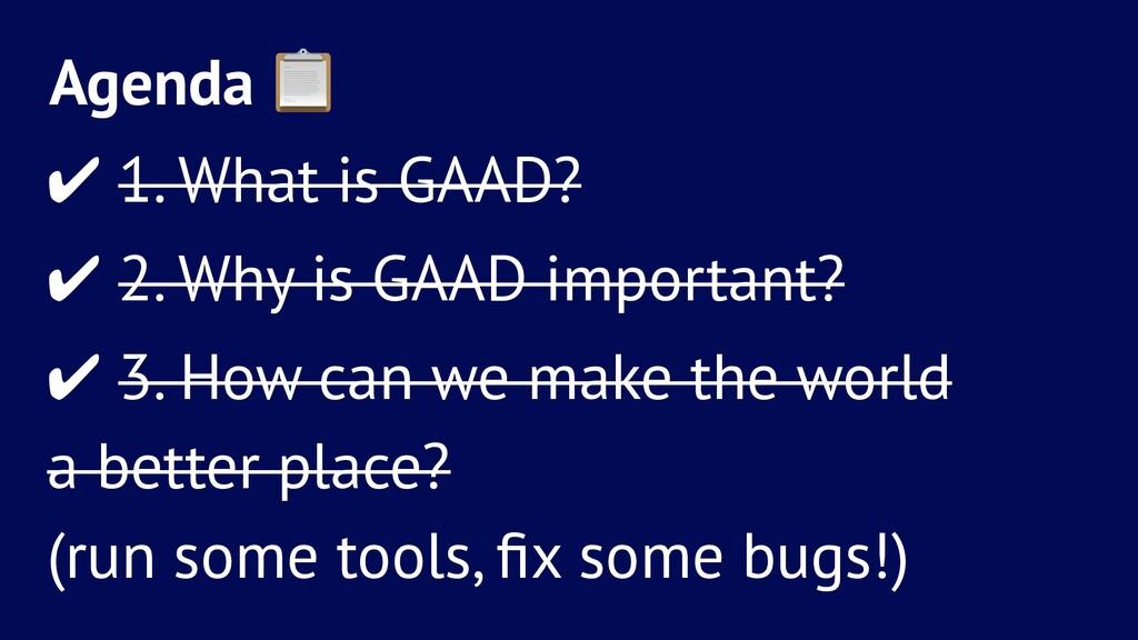 Agenda ! ✔ 1. What is GAAD? ✔ 2. Why is GAAD im...