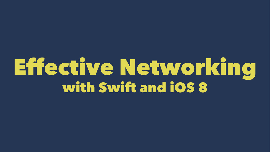 Effective Networking with Swift and iOS 8