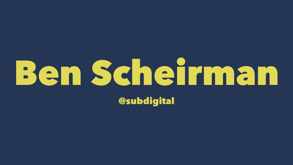 Ben Scheirman @subdigital