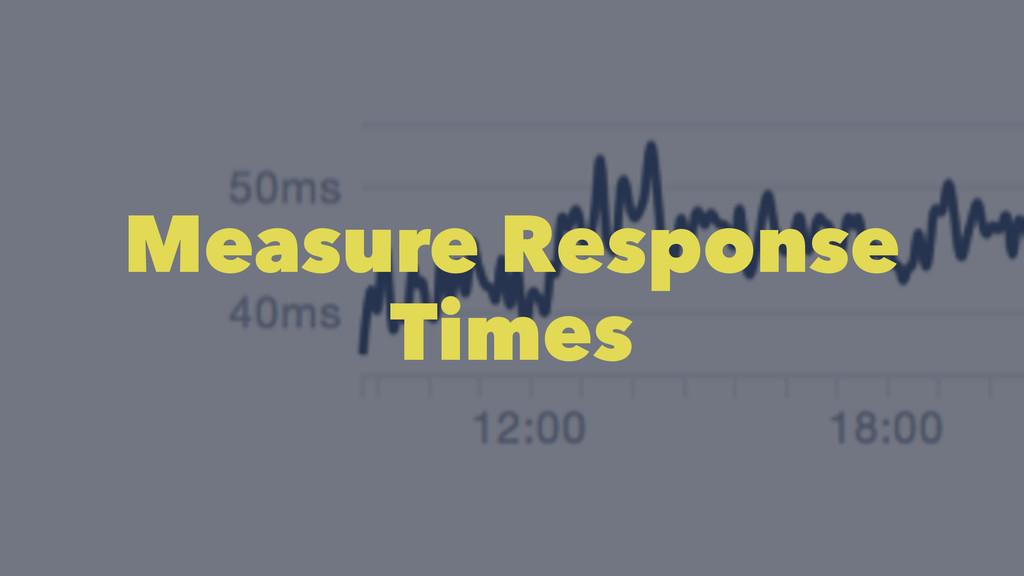 Measure Response Times