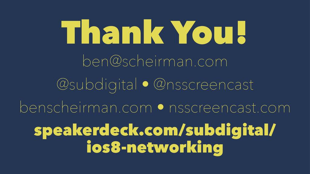 Thank You! ben@scheirman.com @subdigital • @nss...