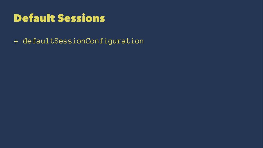Default Sessions + defaultSessionConfiguration