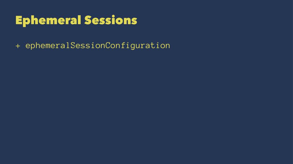 Ephemeral Sessions + ephemeralSessionConfigurat...