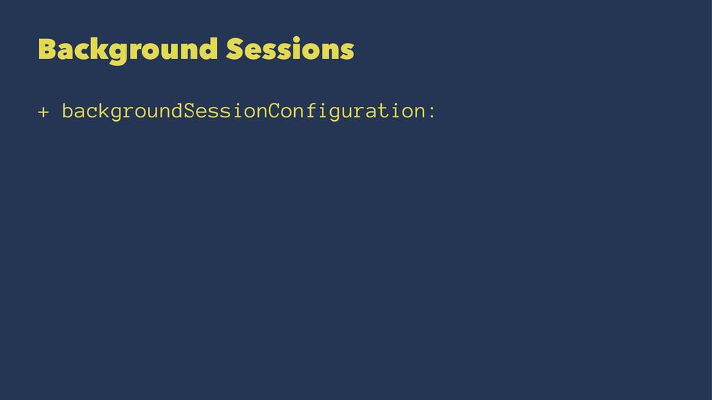 Background Sessions + backgroundSessionConfigur...