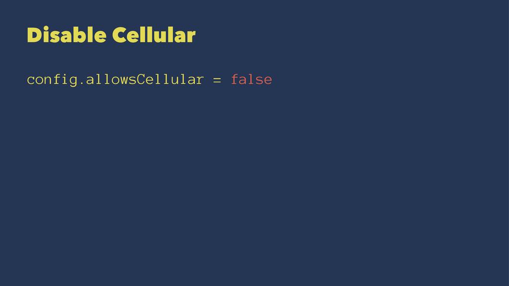 Disable Cellular config.allowsCellular = false