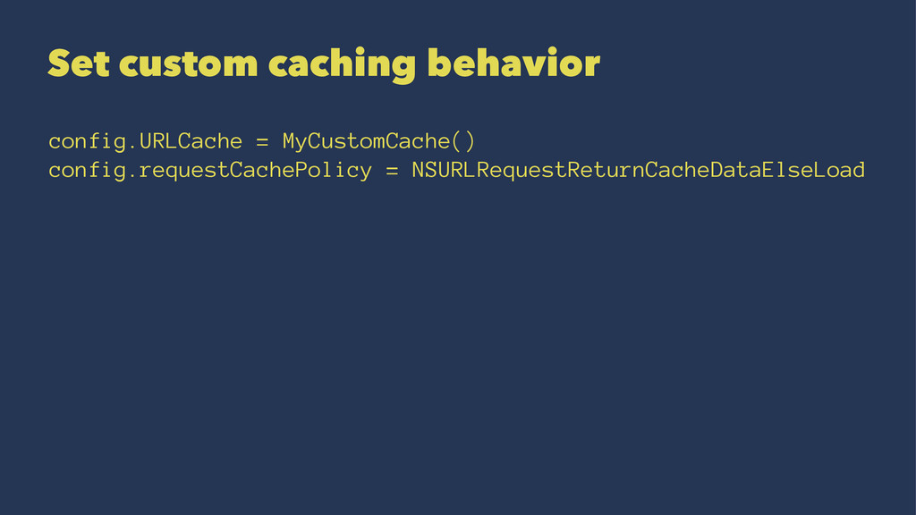 Set custom caching behavior config.URLCache = M...