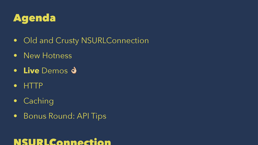 Agenda • Old and Crusty NSURLConnection • New H...