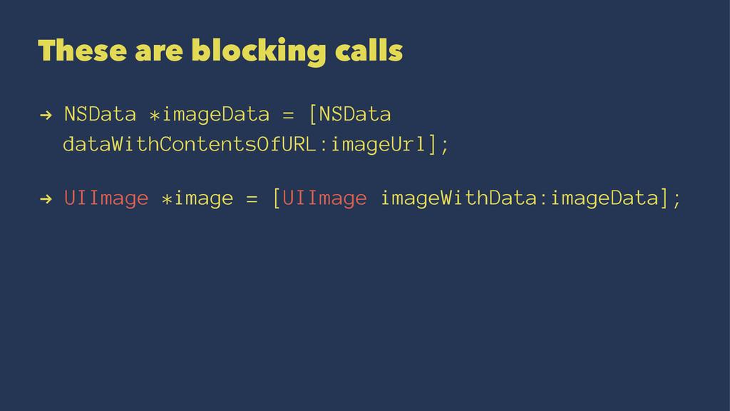 These are blocking calls ! NSData *imageData = ...