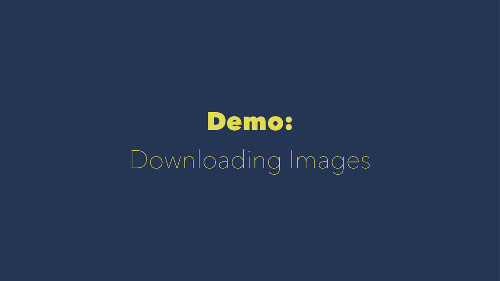 Demo: Downloading Images