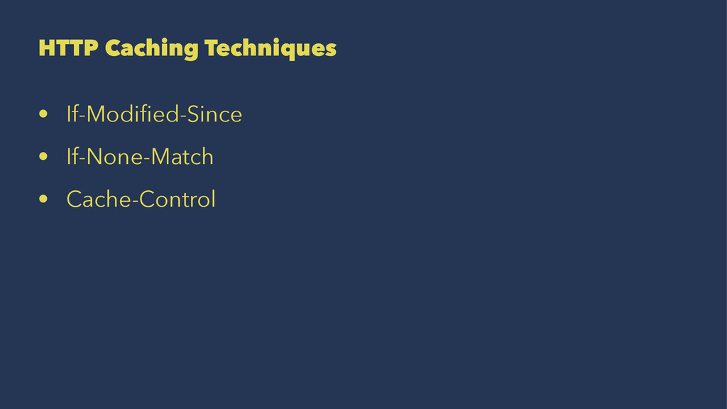 HTTP Caching Techniques • If-Modified-Since • If...