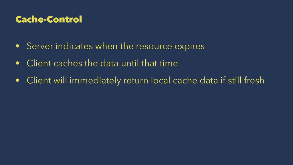 Cache-Control • Server indicates when the resou...