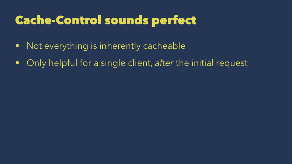 Cache-Control sounds perfect • Not everything i...