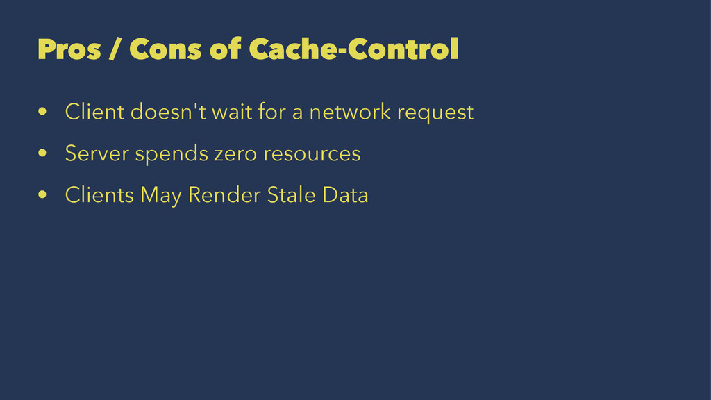 Pros / Cons of Cache-Control • Client doesn't w...