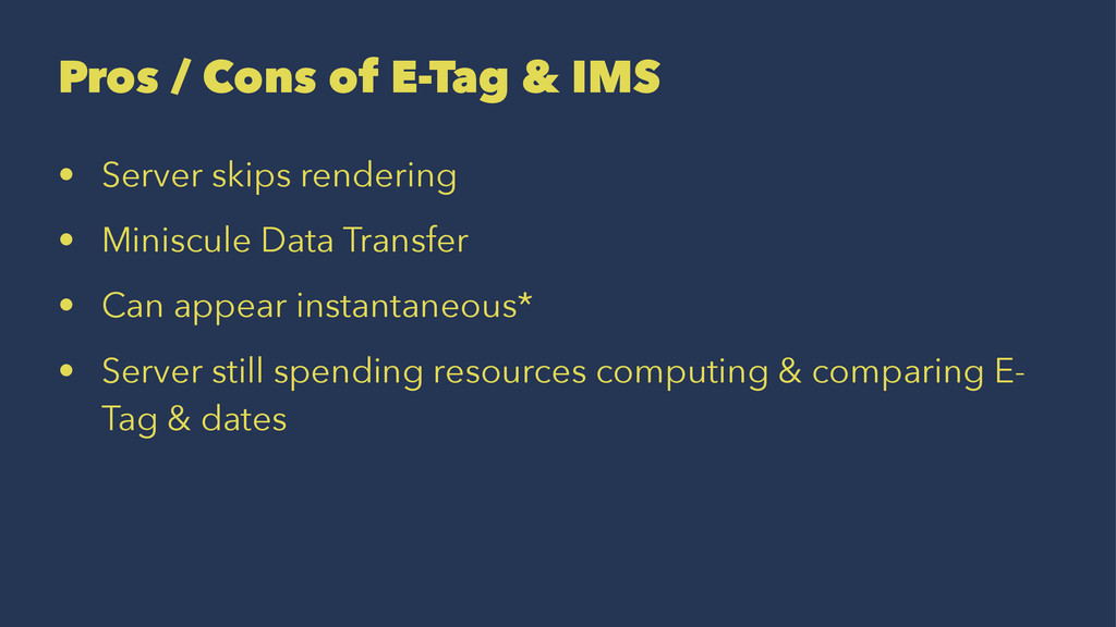 Pros / Cons of E-Tag & IMS • Server skips rende...