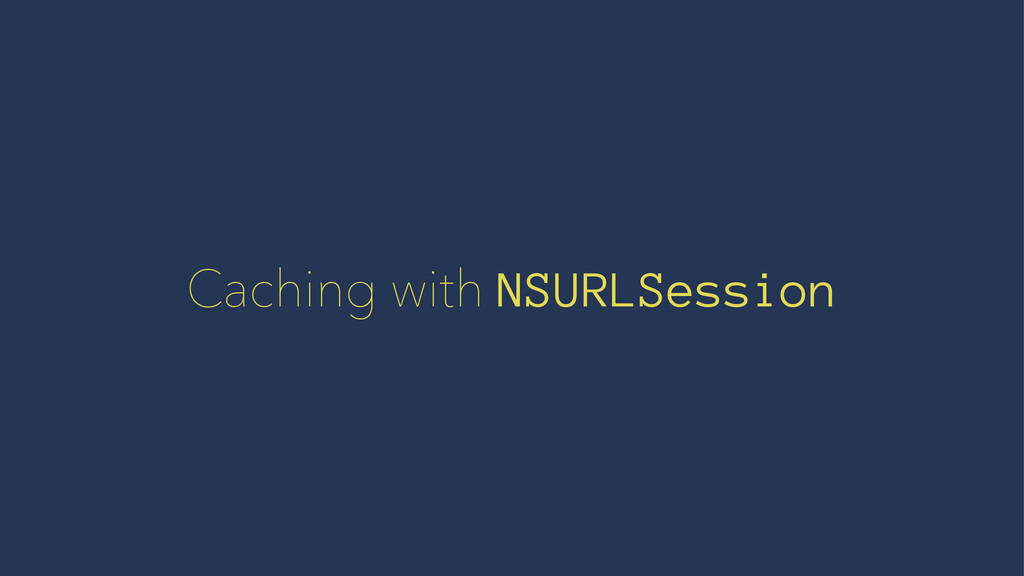 Caching with NSURLSession