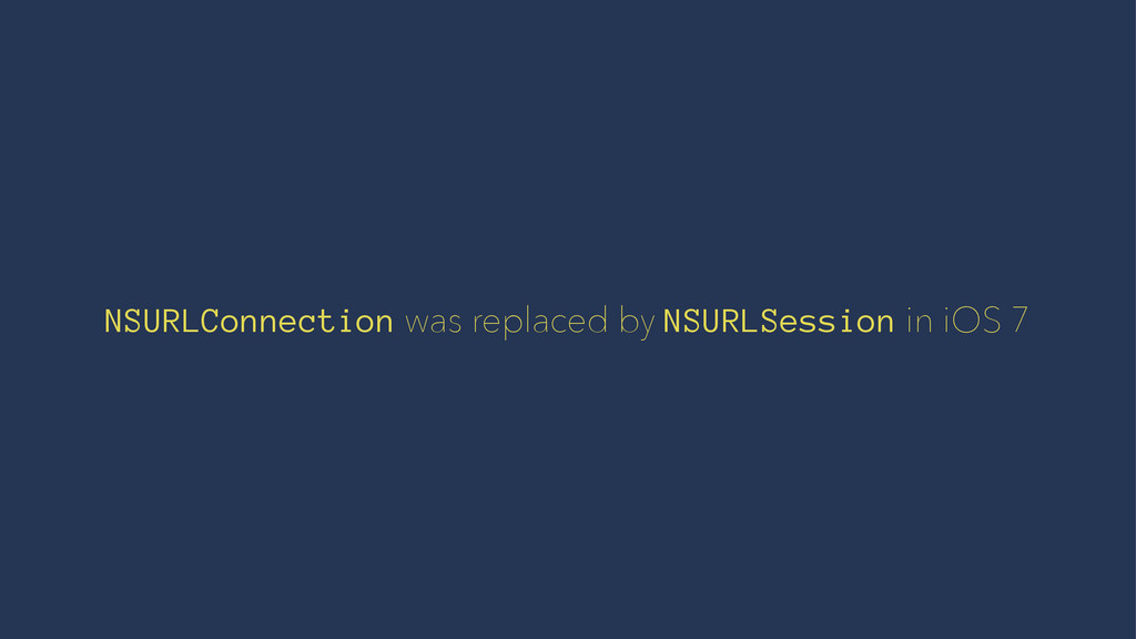 NSURLConnection was replaced by NSURLSession in...
