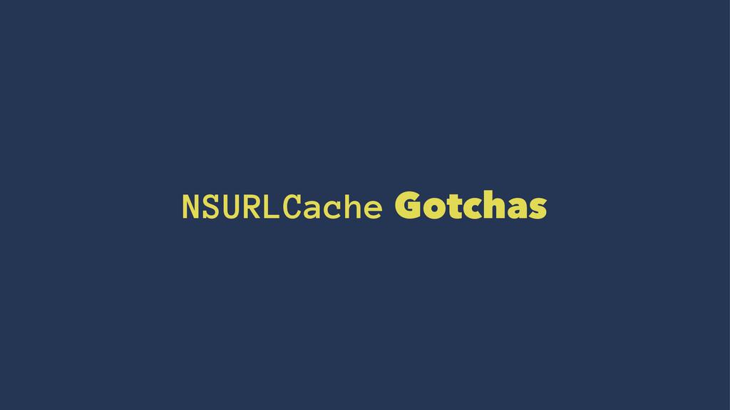 NSURLCache Gotchas