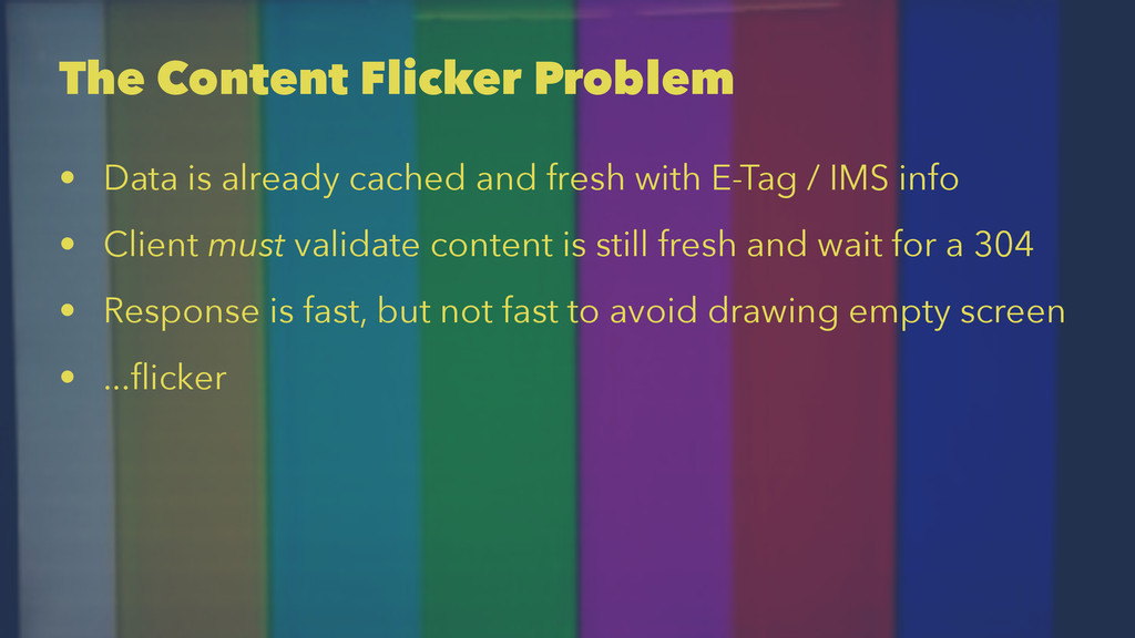 The Content Flicker Problem • Data is already c...