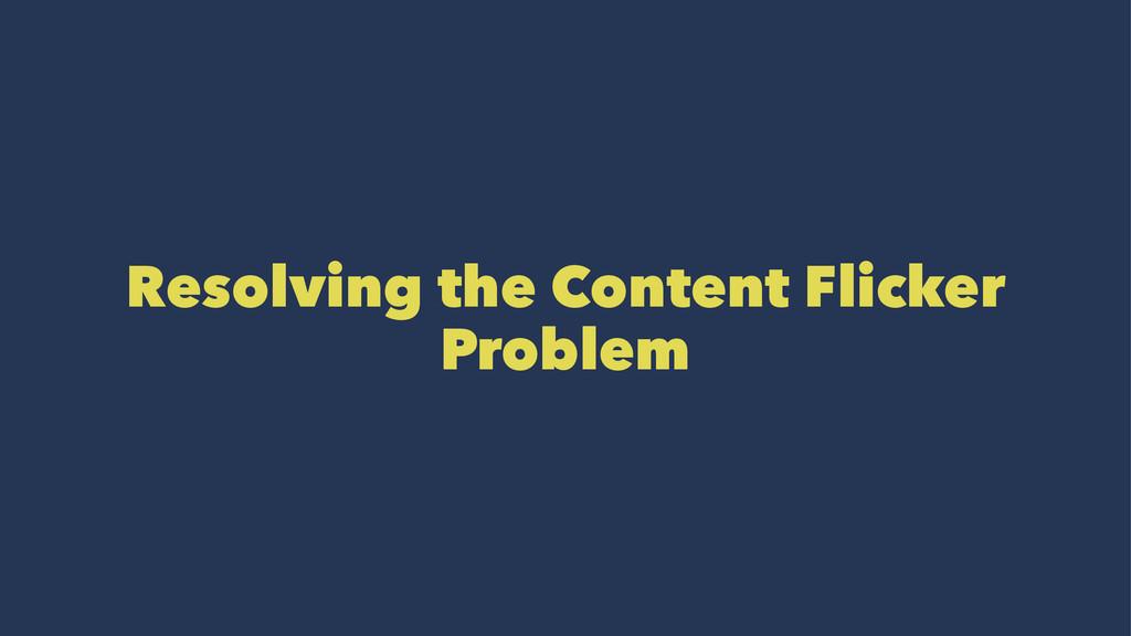 Resolving the Content Flicker Problem