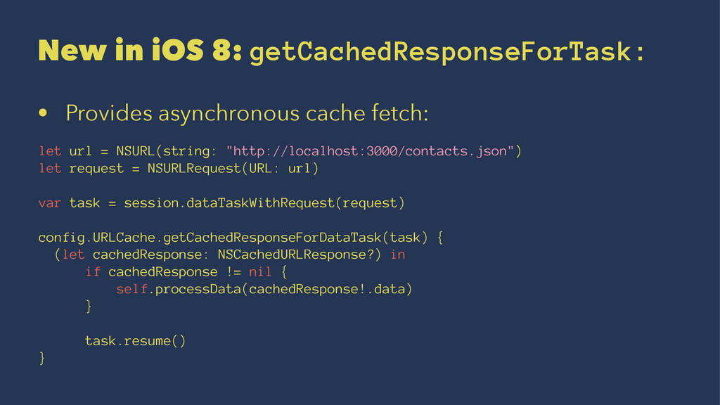 New in iOS 8: getCachedResponseForTask: • Provi...