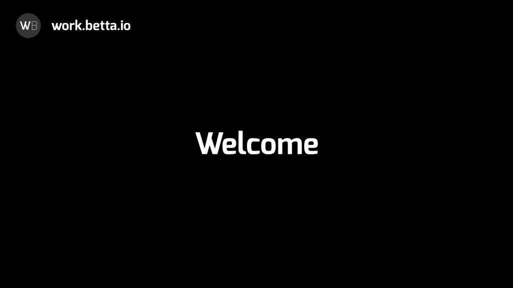 Welcome work.betta.io