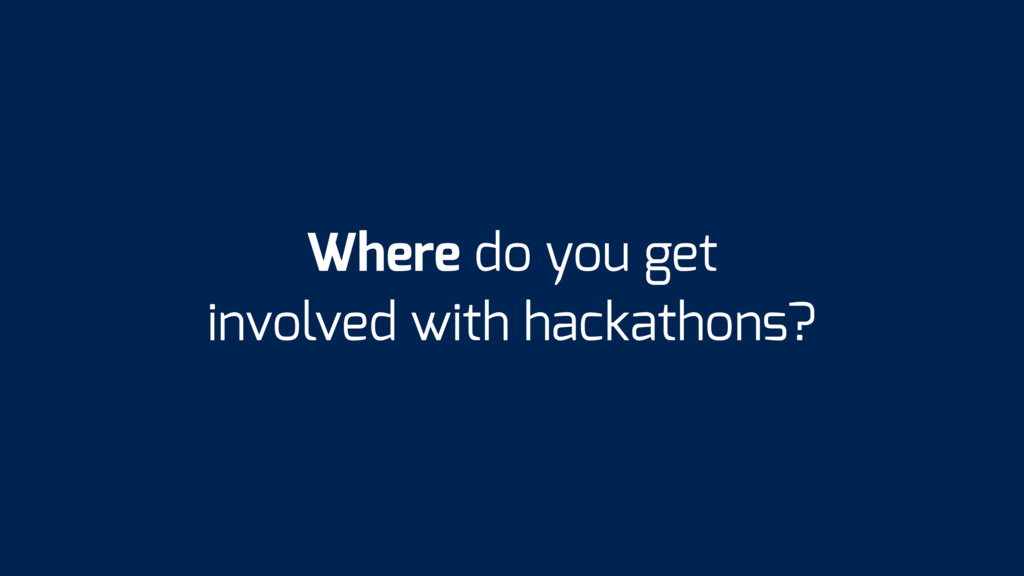 Where do you get involved with hackathons?