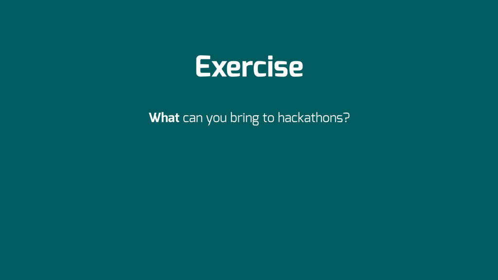 Exercise What can you bring to hackathons?