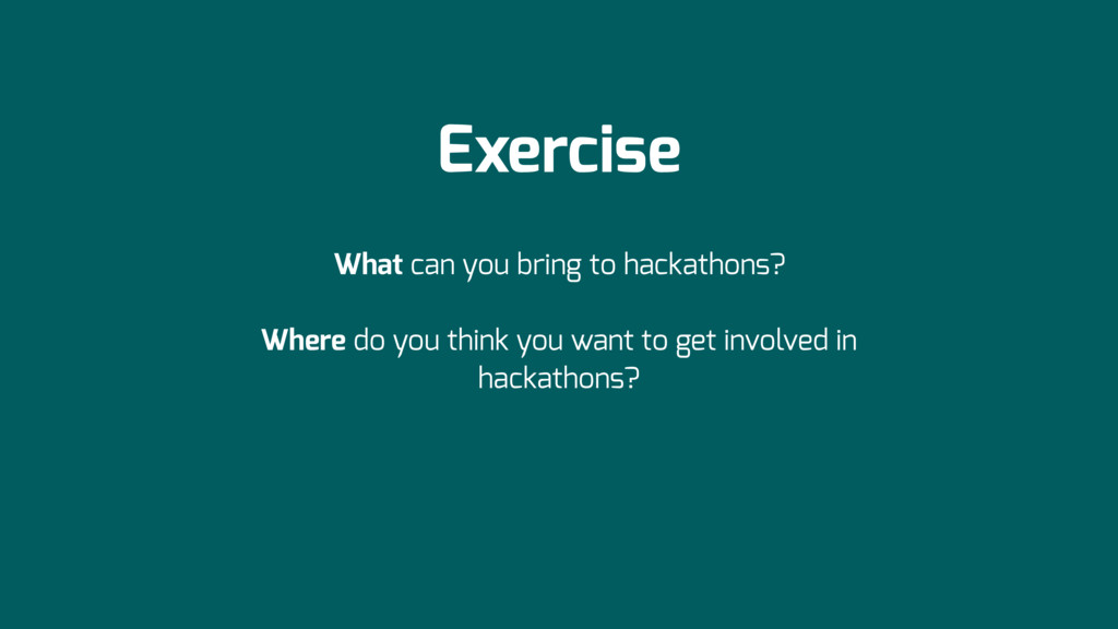 Exercise What can you bring to hackathons? Wher...