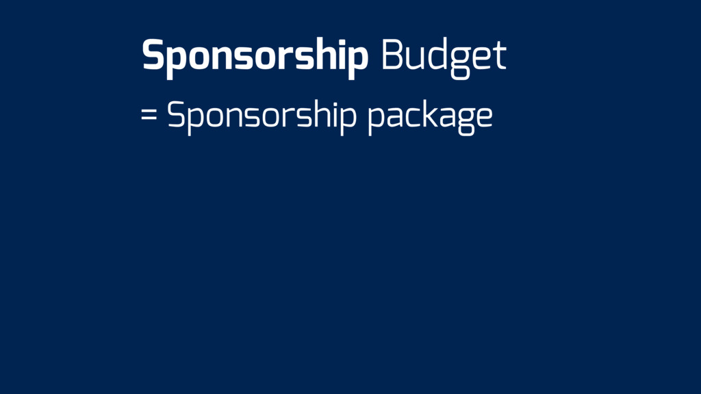 = Sponsorship package Sponsorship Budget