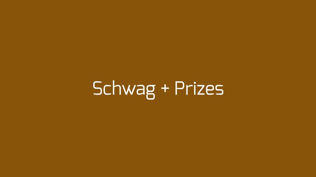 Schwag + Prizes
