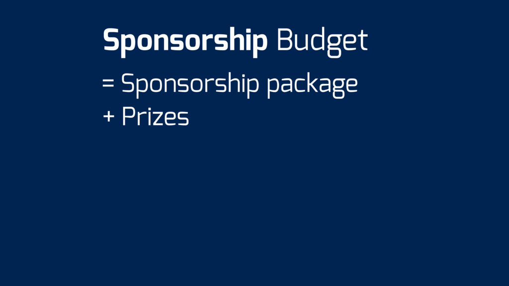 = Sponsorship package + Prizes Sponsorship Budg...