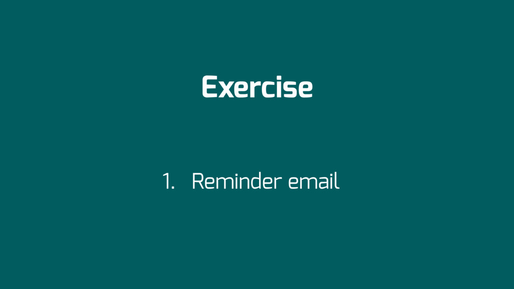 Exercise 1. Reminder email