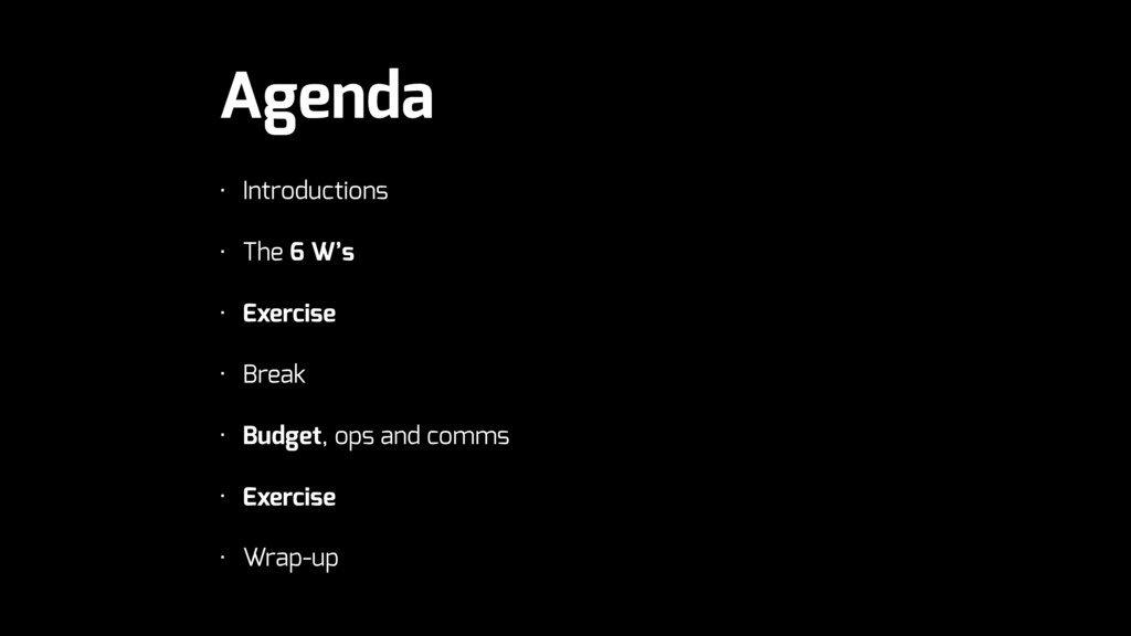 Agenda • Introductions • The 6 W's • Exercise •...