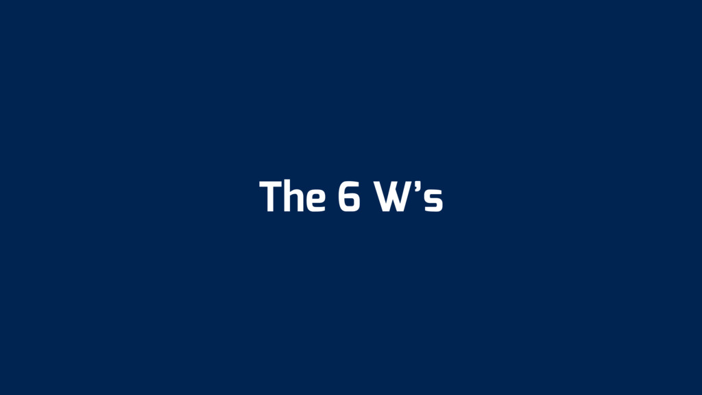 The 6 W's