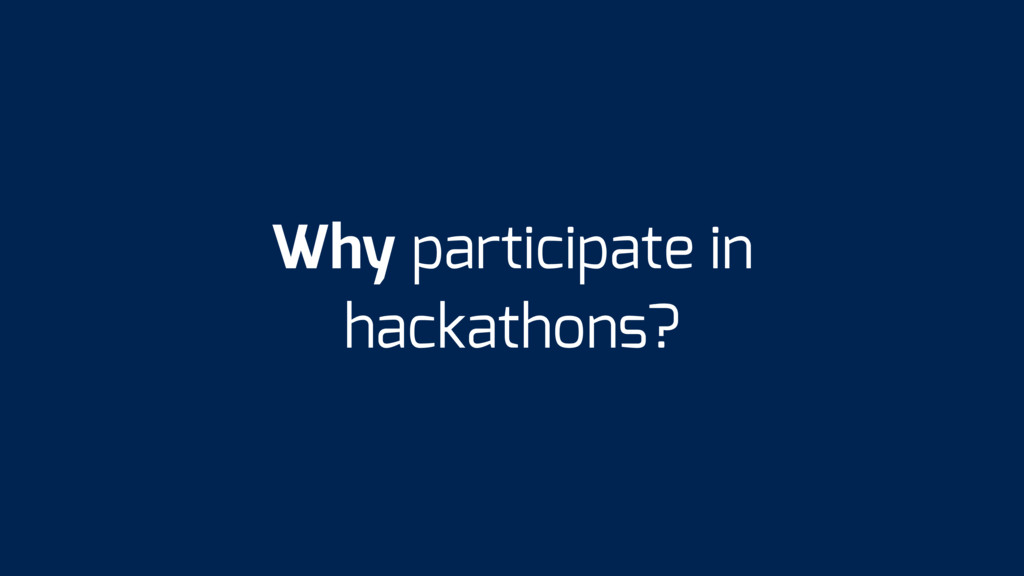 Why participate in hackathons?