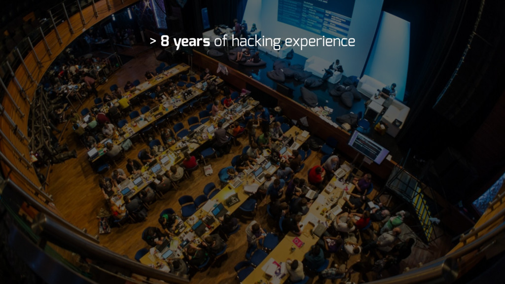> 8 years of hacking experience