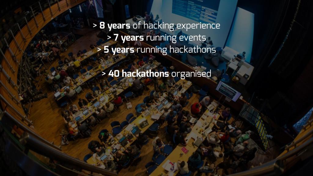 > 8 years of hacking experience > 7 years runni...