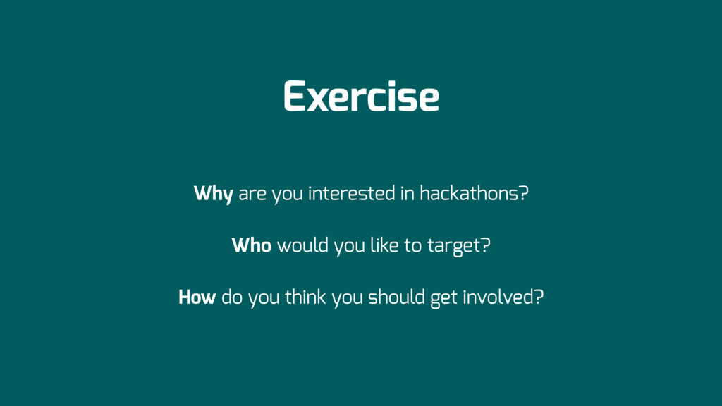 Exercise Why are you interested in hackathons? ...