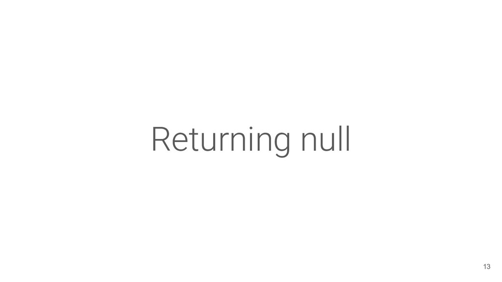 Returning null 13