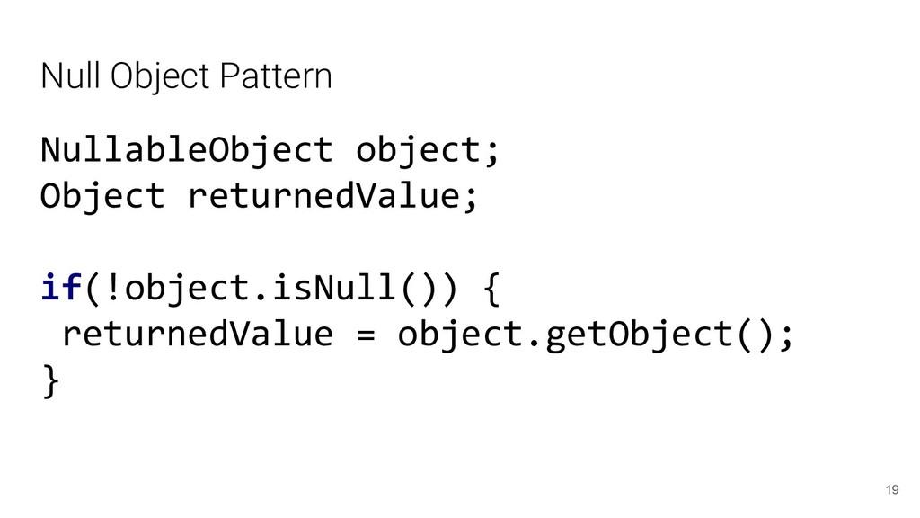 Null Object Pattern NullableObject object; Obje...