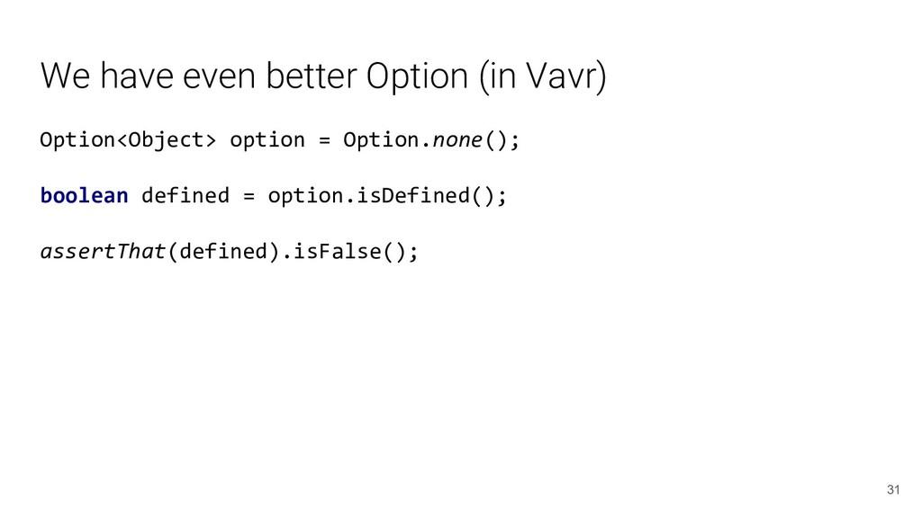 We have even better Option (in Vavr) Option<Obj...