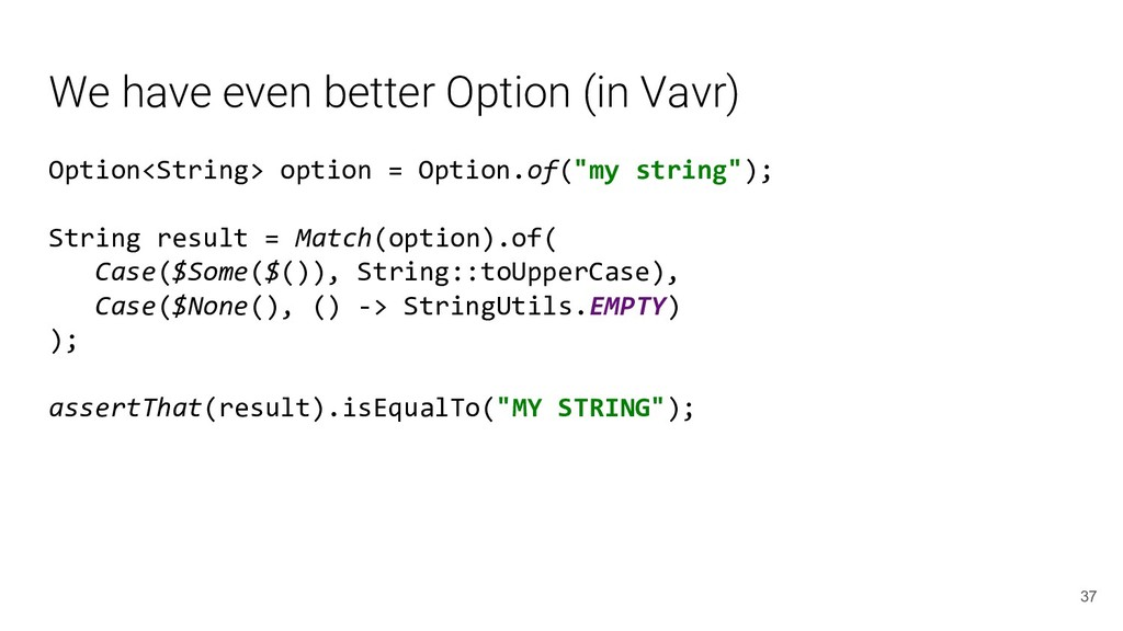 We have even better Option (in Vavr) Option<Str...