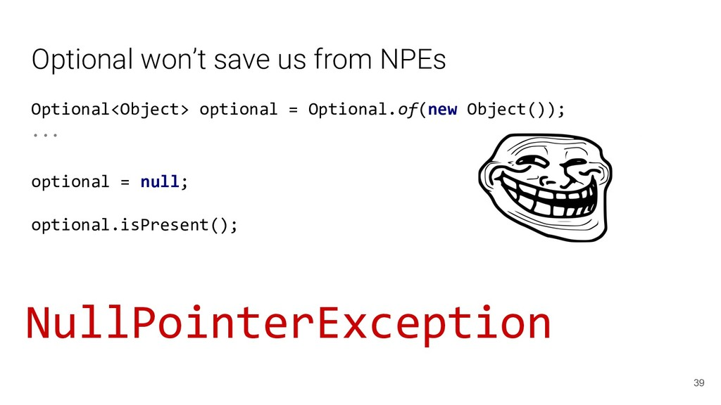 Optional won't save us from NPEs Optional<Objec...