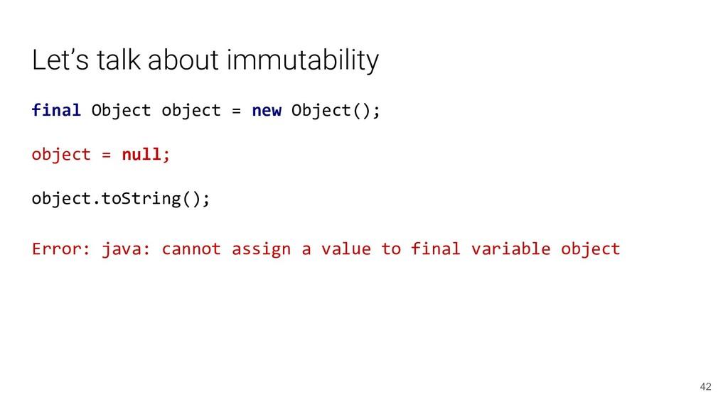 Let's talk about immutability final Object obje...