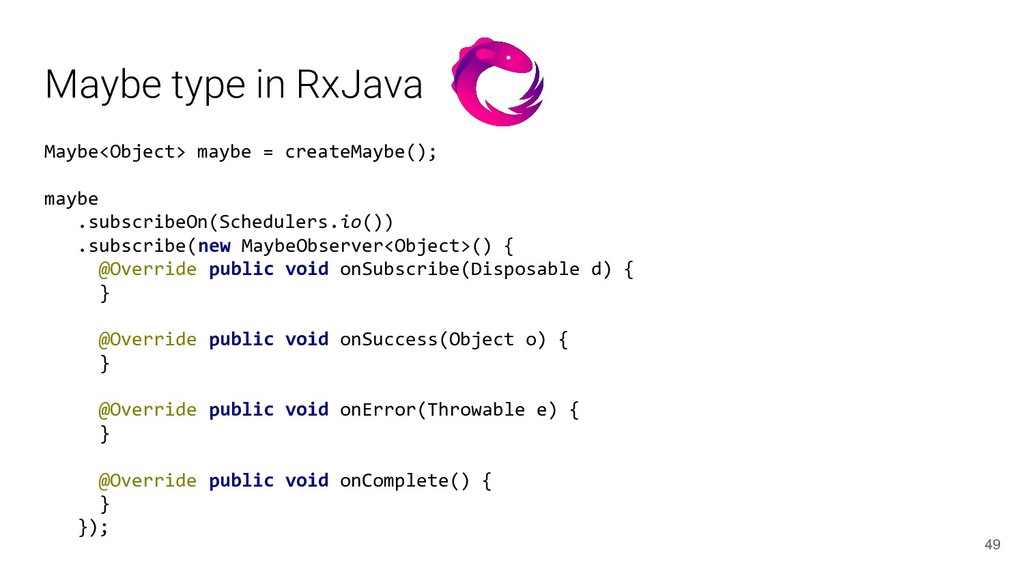 Maybe type in RxJava Maybe<Object> maybe = crea...