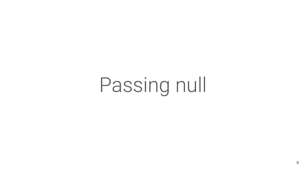 Passing null 6