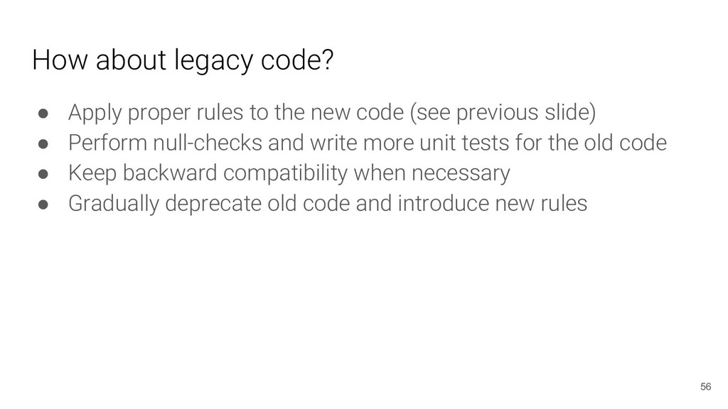 How about legacy code? ● Apply proper rules to ...