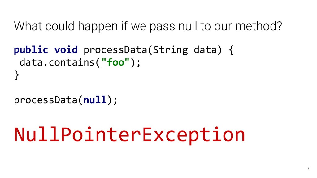 What could happen if we pass null to our method...